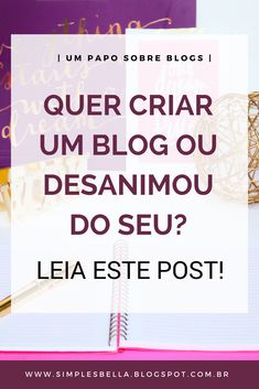 Você quer criar um blog? Ou tem um mas já desanimou dele? Esse post é para você, clique e leia agora mesmo! #blog #blogger #blogging #dica #consejos #conselhos #dicasparablogs #blogando #simplesbella