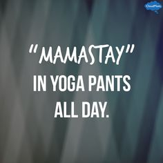 Mamastay in yoga pants all day. # yoga pants meme funny Yoga on the Beach Giveaway Yoga Bikram, Yoga Handstand, Vinyasa Yoga, Sarcastic Quotes, Funny Quotes, Funny Memes, Quoi Porter, Quotes About Motherhood, Namaste Yoga