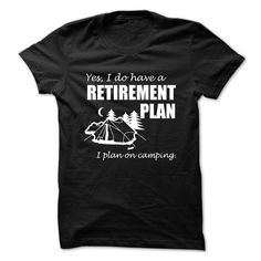 View images & photos of RETIREMENT PLAN- I plan on camping. t-shirts & hoodies