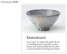 """It literally means """"repair with gold"""" and is a practice part of the aesthetic concept of wabi sabi in which the damaged object is not thrown away but on the contrary is treated and embellished pouring into the cracks liquid resin with gold dust. The beauty lies not in perfection but in the history of life-changing and in the imperfection that follows."""