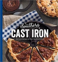 Southern Cast Iron: Heirloom Recipes for Your Favourite Skillets Cookbook