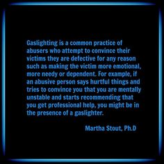 """Gaslighting also manifests when your emotional concerns are dismissed and your behavior is """"crazy"""", """"imagining"""", """"making stuff up"""", or """"acting unstable"""". This is especially harmful to those who are neurodiverse."""