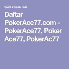 Daftar PokerAce77.com - PokerAce77, Poker Ace77, PokerAc77