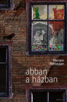 """Petroszjan Mariam """"Abban a házban"""""""