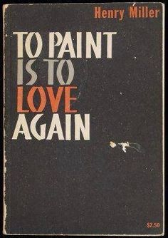 To Paint is to Love Again Signed by Henry Miller : Lot 133 Henry Miller, Words Quotes, Wise Words, Me Quotes, Sayings, Art Quotes Funny, Writing Quotes, Music Quotes, Famous Quotes
