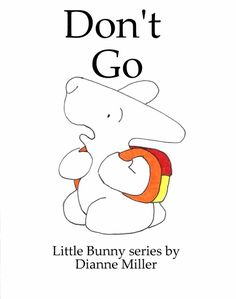 Read the Little Bunny eBook Don't Go to prepare for the first day of school! Tons of Free printables at littlebunnyseries.com!!!