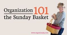 Click on this post to sign up for the FREE four-step Organization 101: The Sunday Basket!