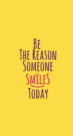 Be the reason someone smiles today :)