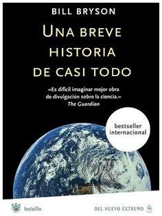 Una breve historia de casi todo de Bill Bryson. Es un libro de divulgación científica escrito en 2003, en el que explica algunas áreas de la ciencia, utilizando un lenguaje más accesible para el público en general.