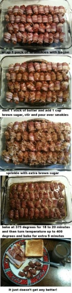 bacon wrapped little smokies! I don't add butter, bacon makes enough grease. Cover good w brown sugar but I DO line my pan w/foil, you'll thank me later :)) cook til bacon is done yum