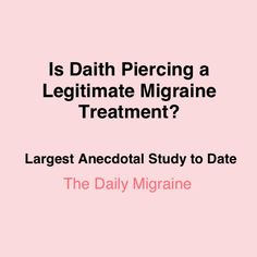 Daith Piercing as a migraine treatment has taken social media by storm. Without any scientific studies on the horizon, how do you know whether it's worth a try? So many of us are so desperate for relief that we'd try anything. Yet others wonder if there might be some serious negatives consequences. Here are 40 real-life stories from The Daily Migraine community to consider.