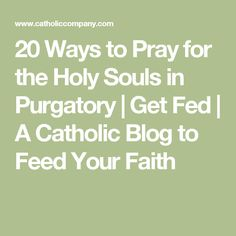 20 Ways to Pray for the Holy Souls in Purgatory   Get Fed   A Catholic Blog to Feed Your Faith