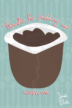 Thanks for pudding up with me   Pun Illustration