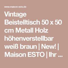Vintage Beistelltisch 50 x 50 cm Metall Holz höhenverstellbar weiß braun   New!   Maison ESTO   Ihr großer Möbel Online-Shop