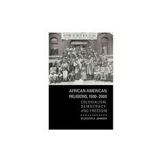 African American Religions, 1500-2000 : Colonialism, Democracy, and Freedom (Paperback) (Sylvester A.