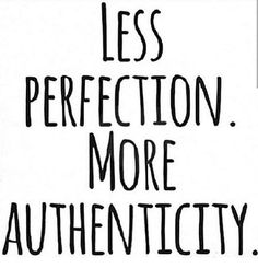 """""""Less perfection, more authenticity."""" Wisdom quotes and inspirational quotes. These words of wisdom can be helpful to qive you strength, bring wisdom into your life and to create more love. For more great inspiration follow us at 1StrongWoman."""