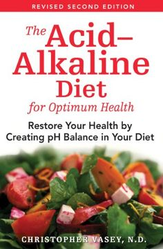The Acid-Alkaline Diet for Optimum Health: Restore Your Health by Creating pH Balance in Your Diet by Christopher Vasey,http://www.amazon.com/dp/1594771545/ref=cm_sw_r_pi_dp_cIimtb1ZMMXDETMR