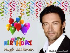 Happy Birthday Hugh Jackman from Everyone! We love you today!