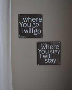 Ruth 1:16 - really like this. Need to make for our bedroom. This was my wedding vow.