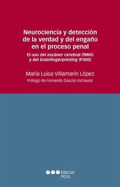 """Neurociencia y detección de la verdad y del engaño en el proceso penal : el uso del escáner cerebral (fMRI) y del """"brainfingerprinting"""" (P300) / María Luisa Villamarín López. - 2014"""
