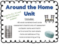 This Around the Home Language Unit is a great source for language development for ELL ESL, K-2 and Special Education students.There are many ways to use this unit into your lesson plans and classroom. Many modifications and differentiation can be done to make this work best in your classroom.Includes:-56 vocab cards/word wall cards-assessment checklist and unit assessment-cut/paste rooms word match-write around the room sheets-home and address writing-home brainstorming writingEnjoy!