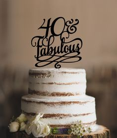 40 and Fabulous Birthday Topper, Classy 40th Birthday Topper, Fortieth Birthday Cake Topper- (T202) by CFWeddings on Etsy https://www.etsy.com/listing/295359559/40-and-fabulous-birthday-topper-classy