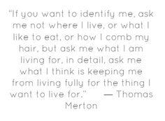 """""""If you want to identify me"""" - Thomas Merton"""