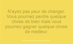 N'ayez pas peur de changer vous pourriez perdre quelque chose de bien mais vous pourriez gagner quelque chose de meilleur.  http://ift.tt/1hbAx37