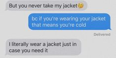 Well thats true.boys do wear a jacket just for this reason a hell lot of times Cute Couples Texts, Couple Texts, Cute Couples Goals, Couple Goals, Couple Quotes, Cute Relationship Texts, Relationship Goals Pictures, Cute Relationships, Distance Relationships