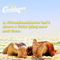 A #TrueBeachLover isn't above a little lying now and then.