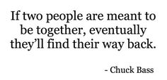 If two people are meant to be together, eventually they'll find their way... | Chuck Bass Picture Quotes | Quoteswave