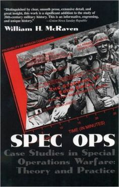 Spec Ops: Case Studies in Special Operations Warfare: Theory and Practice by William H. Mcraven