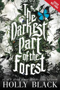 The Darkest Part of the Forest by Holly Black (January 13th 2015) Little, Brown Books for Young Readers *Cover Not Final*