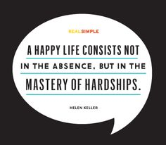"""""""A happy life consists not in the absence, but in the mastery of hardships."""" —Helen Keller #quotes"""