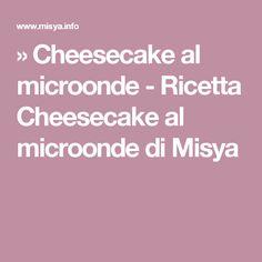 » Cheesecake al microonde - Ricetta Cheesecake al microonde di Misya