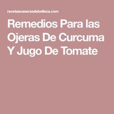 Remedios Para las Ojeras De Curcuma Y Jugo De Tomate