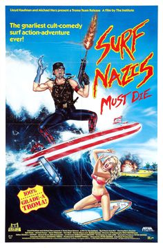 Surf Nazis Must Die... From Troma, the same guys who brought us The Toxic Avengers.