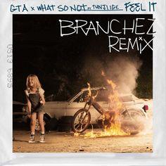 GTA & What So Not ft. Tunji Ige - Feel It (Branchez Remix) by Branchez