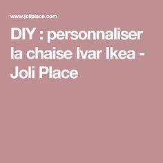 DIY : personnaliser la chaise Ivar Ikea - Joli Place