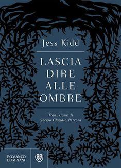 Lascia dire alle ombre  Jess Kidd  @libribompiani, #recensione, #narrativa, #noir, #ombre   Sognando tra le Righe: LASCIA DIRE ALLE OMBRE  Jess Kidd   Recensione