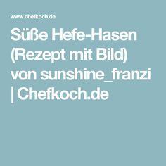 Süße Hefe-Hasen (Rezept mit Bild) von sunshine_franzi | Chefkoch.de