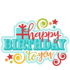 Happy Birthday to You: Miss Kate Cuttables-- Title SVG scrapbook cut file cute clipart files for silhouette cricut pazzles free svgs free svg cuts cute cut files Happy Birthday Dear Friend, Happy Birthday Clip Art, Birthday Clips, Happy Birthday Images, Happy Birthday Wishes, Art Birthday, Happy Brithday, Birthday Pictures, Birthday Quotes For Him