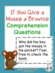 """If You Give a Mouse a Brownie! Enter for your chance to win. If You Give a Mouse a Brownie  (18 pages) from My Book Boost on TeachersNotebook.com (Ends on on 10-12-2017) Ten comprehension questions to go with the book If You Give a Mouse a Brownie by Laura Numeroff. This is her latest book in the """"If You Give a..."""" series. Includes literal, inferring, vocabulary, main idea questions, and more. Click to see more of the pages.."""