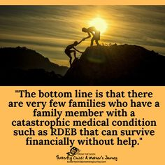 The bottom line is that there are very few families who have a family member with a catastrophic medical condition such as RDEB that can survive financially without help. #EpidermolysisBullosa #EBawareness #preexistingconditions