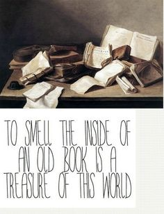 I love the smell of an old book. It's years of inspiration.