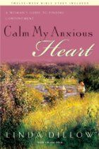 Calm My Anxious Heart: A Woman's Guide to…