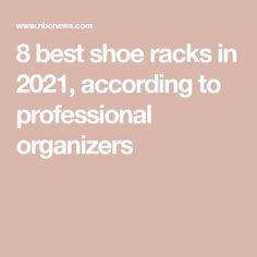 8 best shoe racks in 2021, according to professional organizers Best Shoe Rack, Shoe Racks, Shoe Storage Solutions, Shoe Cubby, Professional Organizers, Door Shoe Organizer, Keep Shoes, Closet Rod, Clothing Storage