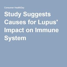 Study Suggests Causes for Lupus' Impact on Immune System