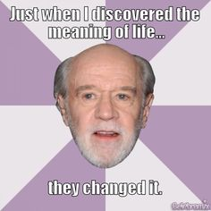 ViralSpots The Best George Carlin Memes Best Quotes, Funny Quotes, Favorite Quotes, George Carlin, Truth Hurts, Adult Humor, Man Humor, Quotable Quotes, Comedians