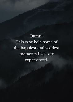 Some of the happiest moments in my life happened this year and the saddest part of it is I wasn't able to share them with the person I wanted to share them with.